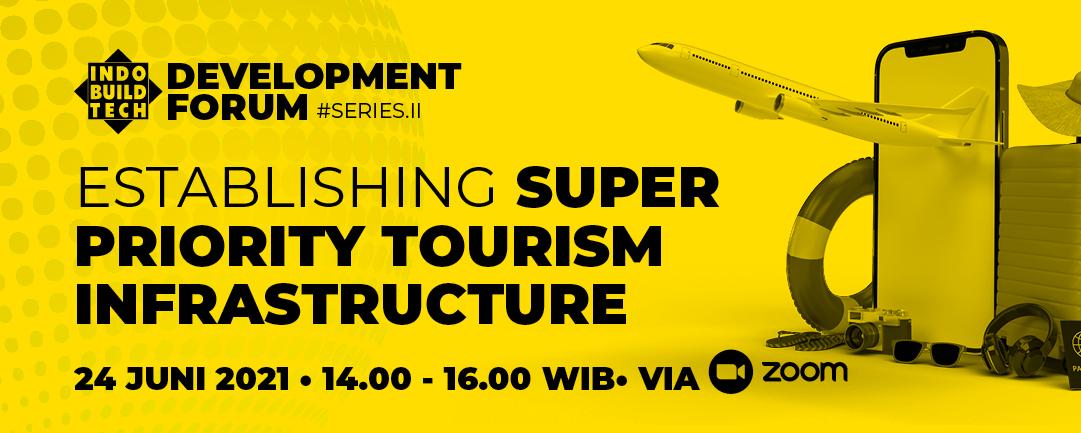 "IndoBuildTech Development Forum (IDEVFO) #Series 2 – ""Establishing Super Priority Tourism Infrastructure"""